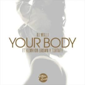 YOUR BODY REMIX ( DJ WILLI FT KENNYON BROWN & FORTAFY)