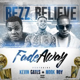 Bezz Believe - Fade Away Feat. Kevin Gates and Mook Boy