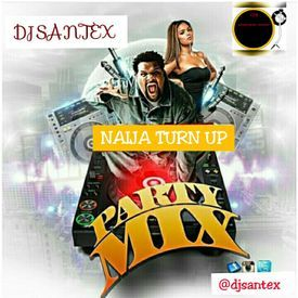 NAIJA TURN UP PARTY MIX