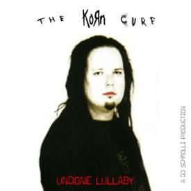 Undone Lullaby (The Cure vs. Korn)