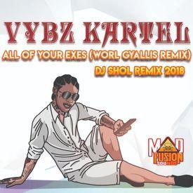 VYBZ KARTEL-ALL OF YOUR EXES (WORL GYALLIS REMIX) DJ SHOL REMIX 2018