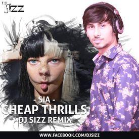 SIA - CHEAP THRILLS - DJ SIZZ REMIX