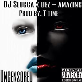 Dez x Slugga - So Amazing [Prod. by T-Time]