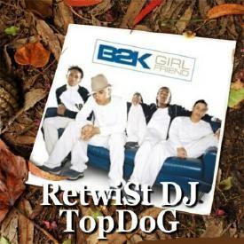 GirLfrieNd / Ft R KelLy / RetwiSt DJ TopDoG RNB