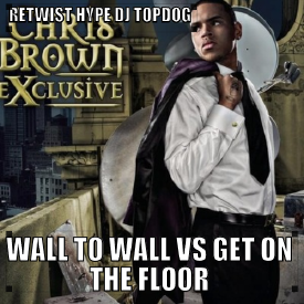 WalL To WalL Vs Get On The FLoor DMX / RetwiSt Hype DJ TopDoG RNB
