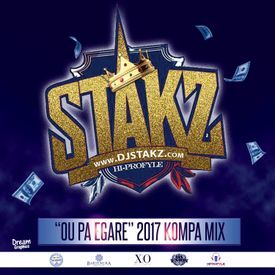 """DJ STAKZ PRESENTS """"OU PA EGARE"""" 2017 KOMPA MIX (MET GRAMOUN SOU NOU)"""
