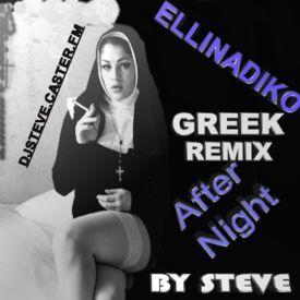 ELLINADIKO GREEK REMIX AFTER NIGHT BY DJ STEVE