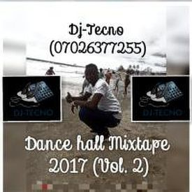 DJ TECNO DANCEHALL MIXTAPE 2017 (VOL. 2) - 07026377255;