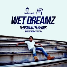 WET DREAMZ (DJ TEDSMOOTH REMIX)