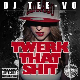 DJ Tee-Vo - Twerk That Shit Cover Art