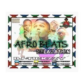 AFRO BEATS (RELAXATION) MIX BY DJ @TICKZZYY
