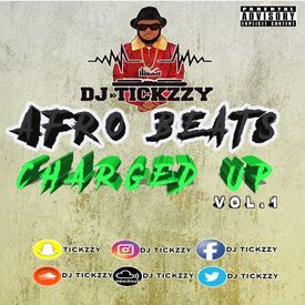 AFRO BEATS MIX 2018(CHARGED UP VOL.1) @DJTICKZZY