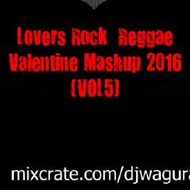 Lovers Rock Reggae Valentine Mashup 2016 (vol5)