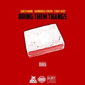 Bring Them Things (Ft. Chief Keef & Bankroll Fresh Aka Yung Fresh)