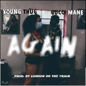 Again (Ft. Gucci Mane) [Prod. By Lodon]