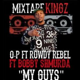 My Guys (Ft. Rowdy Rebel & Bobby Shmurda)