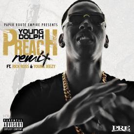 Preach [REMIX] (Ft. Rick Ross & Young Jeezy)
