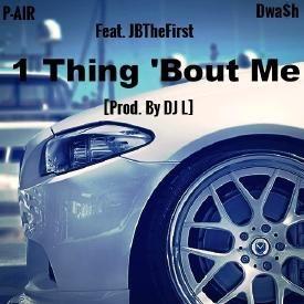 1 Thing About Me (Ft. P-Air & JBTheFirst)