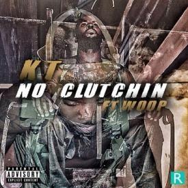 No Clutchin (Ft. Woop)