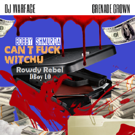 Can't Fuck Witchu (Ft. DBoy LO & Rowdy Rebel)