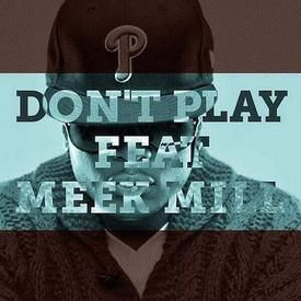 Dont Play (Ft. Meek Mill)