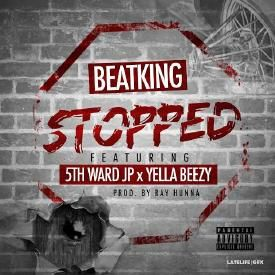 Stopped (Ft. 5th Ward Jp & Yella Beezy)