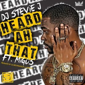 Heard Ah That (Ft. DJ Stevie J)