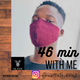 46 Min With Me [ Birthday edition]