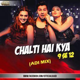 Chalti Hai Kya 9 Se 12 (ADI MIX)