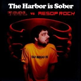 The Harbor is Sober--Aesop Rock vs Tool--DJ Bigg H
