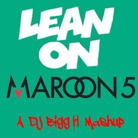 Lean On Maroon Five--Major Lazer vs Maroon Five--DJ Bigg H