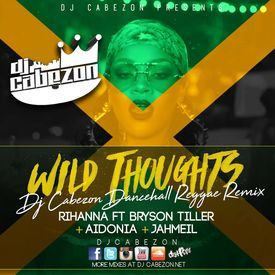 Wild Thoughts -  Dj Cabezon Dancehall Reggae Remix- Rihanna ft Bryson Tille