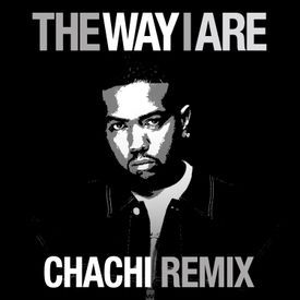 The Way I Are (Chachi Remix)
