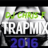 DJ Chris F - DJ Chris F Trap Mix 2016 Cover Art