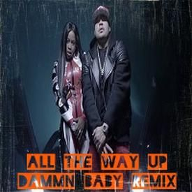 Dammn Baby (I'm All The Way Up) Remix