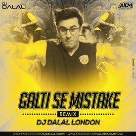 Galti Se Mistake (Remix) DJ Dalal London