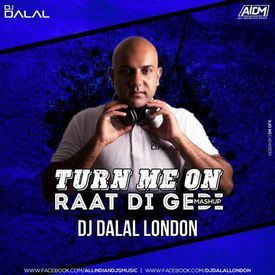 Turn Me On Vs Raat De Gerhi (Mashup) DJ Dalal London