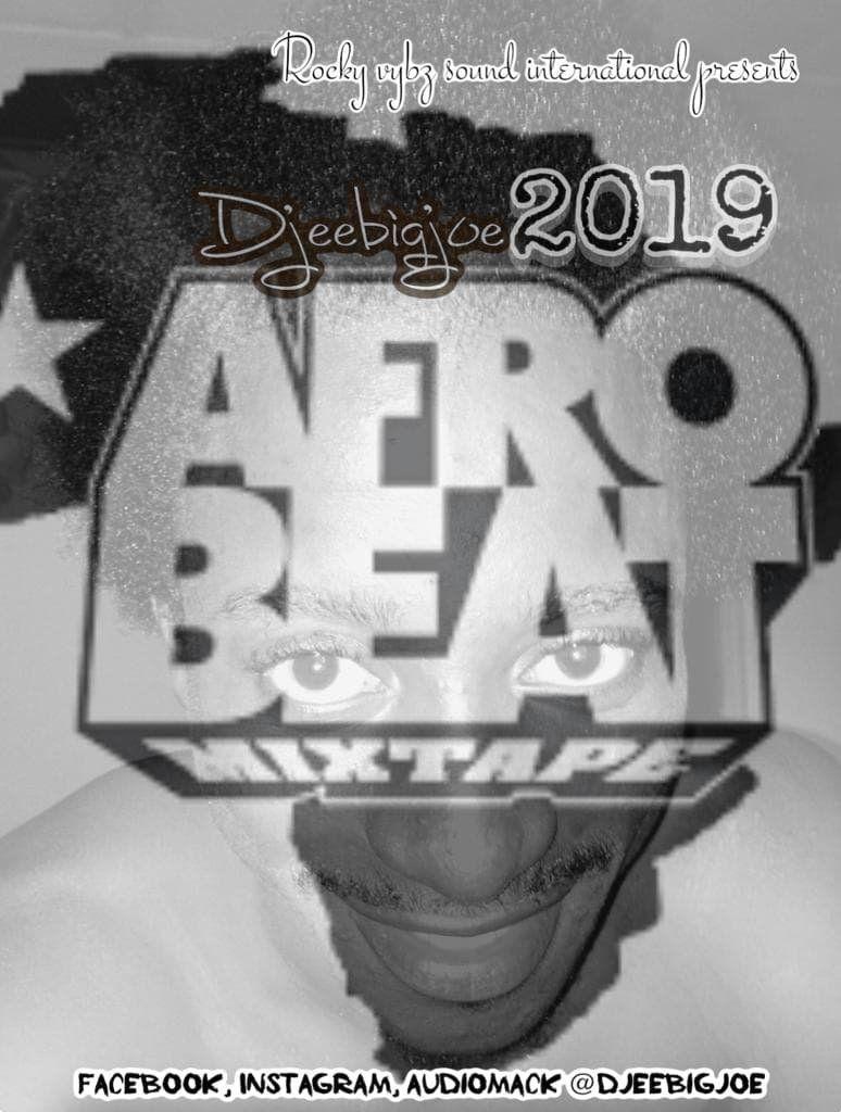 2019 afrobeat mix dj mix by Djeebigjoe Rockyvybz from