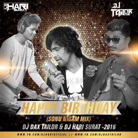 Happy birthday(Sonu Nigam Mix)Dj Dax Tailor Nd Dj Hari Surat-2016
