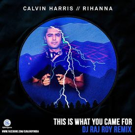 Calvin Harris ft Rihanna - This Is What You Came For (DJ Raj Roy Remix)