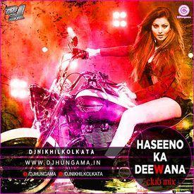 Haseeno Ka Deeewana Club Mix - DJ Nikhil Kolkata