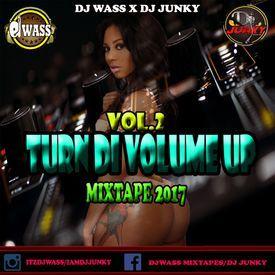 DJ WASS & DJ JUNKY - TURN DI VOLUME UP VOL.2 DANCEHALL MIX 2017