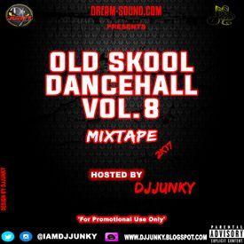 DJJUNKY – OLD SKOOL DANCEHALL VOL 8 MIXTAPE 2K17