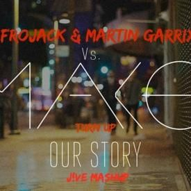 Mako Vs. Afrojack & Martin Garrix - Turn Up Our Story (J!VE Mashup