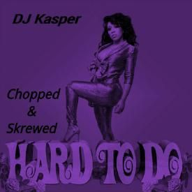 Hard To Do Chopped  Screwed By DJ Kasper