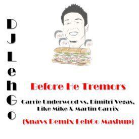 Before He Tremors (Snavs Remix LehGo Mashup)