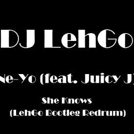 She Knows (feat. Juicy J) (LehGo Redrum)