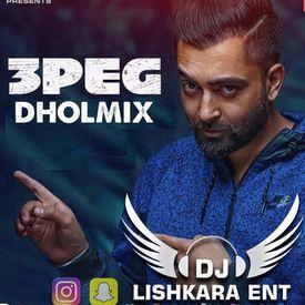 3 PEG - DHOLMIX SHARRY MANN - DJ LISHKARA