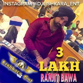 3 LAKH - RANJIT BAWA ( DJ LISHKARA MIX )