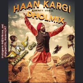 Haan Kargi - Ammy Virk -Dj Lishkara Dholmix